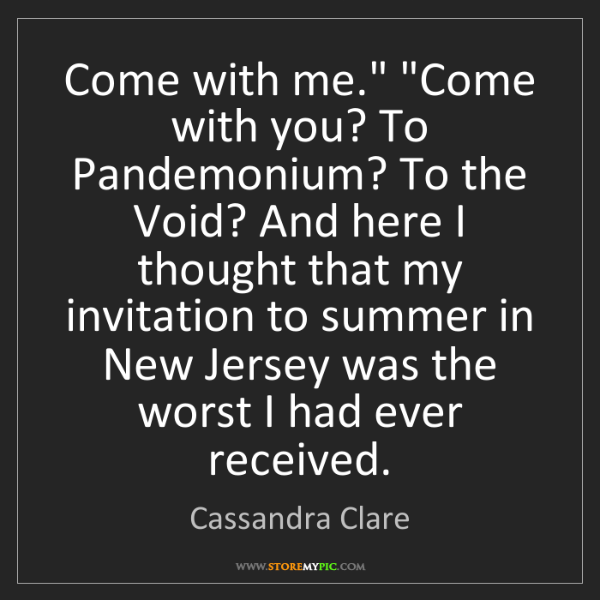 "Cassandra Clare: Come with me."" ""Come with you? To Pandemonium? To the..."