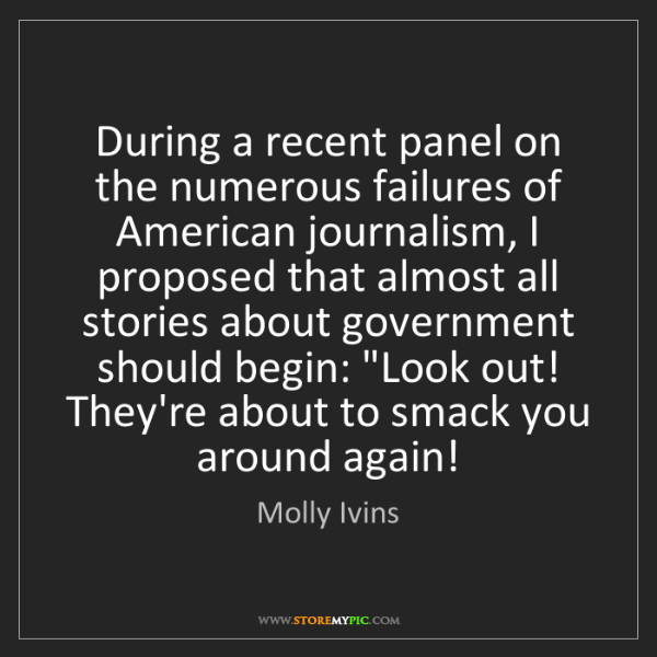 Molly Ivins: During a recent panel on the numerous failures of American...