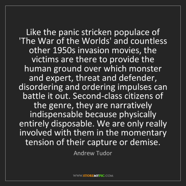 Andrew Tudor: Like the panic stricken populace of 'The War of the Worlds'...