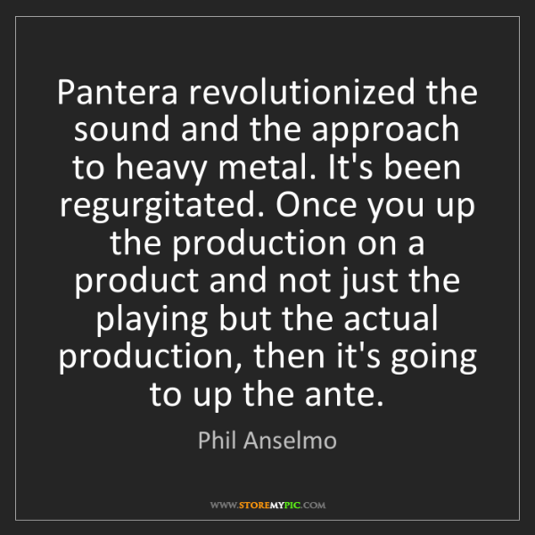 Phil Anselmo: Pantera revolutionized the sound and the approach to...
