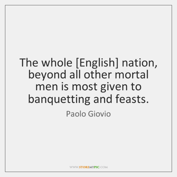 The whole [English] nation, beyond all other mortal men is most given ...