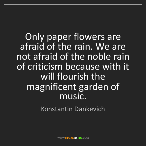 Konstantin Dankevich: Only paper flowers are afraid of the rain. We are not...