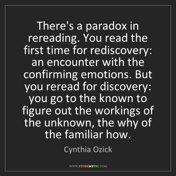 Cynthia Ozick: There's a paradox in rereading. You read the first time...