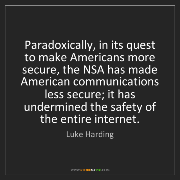 Luke Harding: Paradoxically, in its quest to make Americans more secure,...