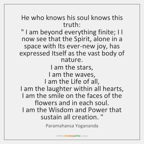"""He who knows his soul knows this truth:   """" I am beyond everything ..."""