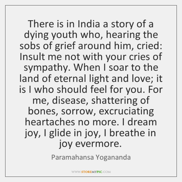 There is in India a story of a dying youth who, hearing ...