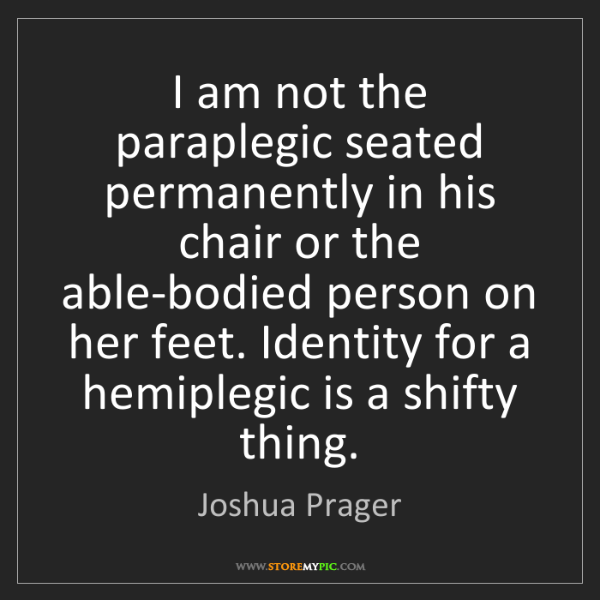 Joshua Prager: I am not the paraplegic seated permanently in his chair...