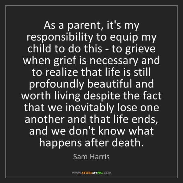 Sam Harris: As a parent, it's my responsibility to equip my child...