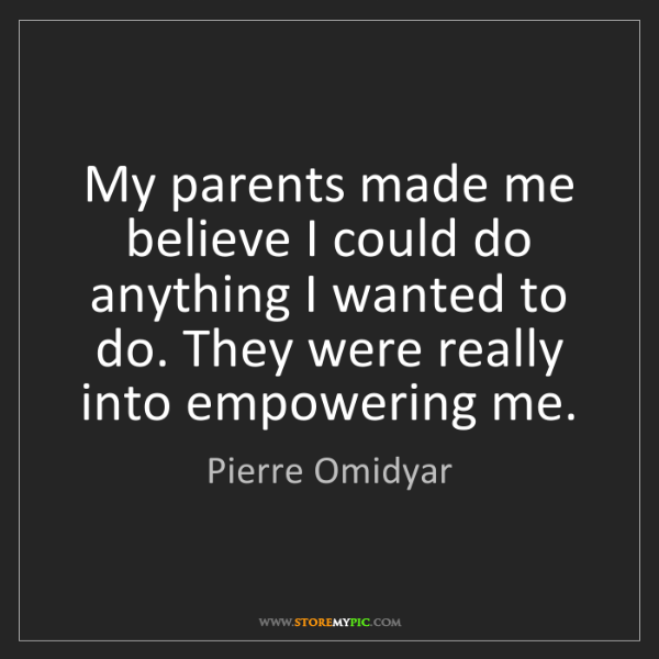 Pierre Omidyar: My parents made me believe I could do anything I wanted...