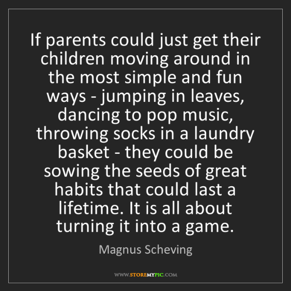 Magnus Scheving: If parents could just get their children moving around...