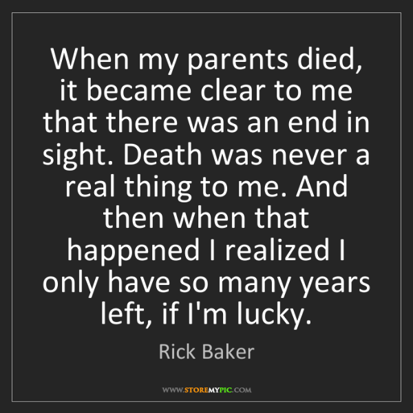 Rick Baker: When my parents died, it became clear to me that there...