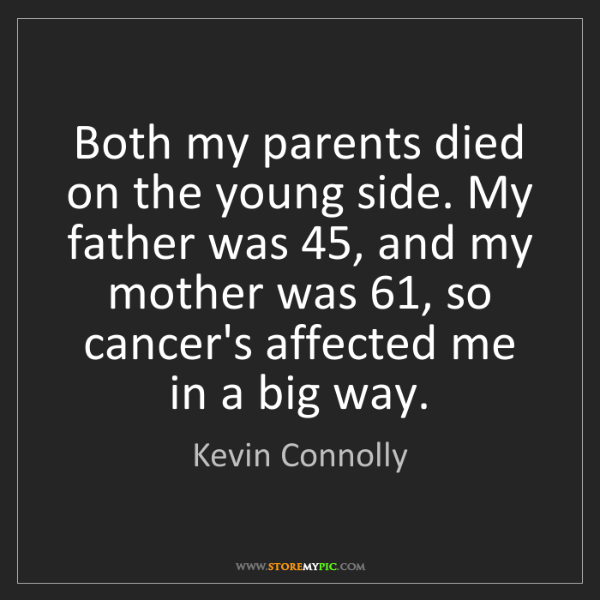 Kevin Connolly: Both my parents died on the young side. My father was...