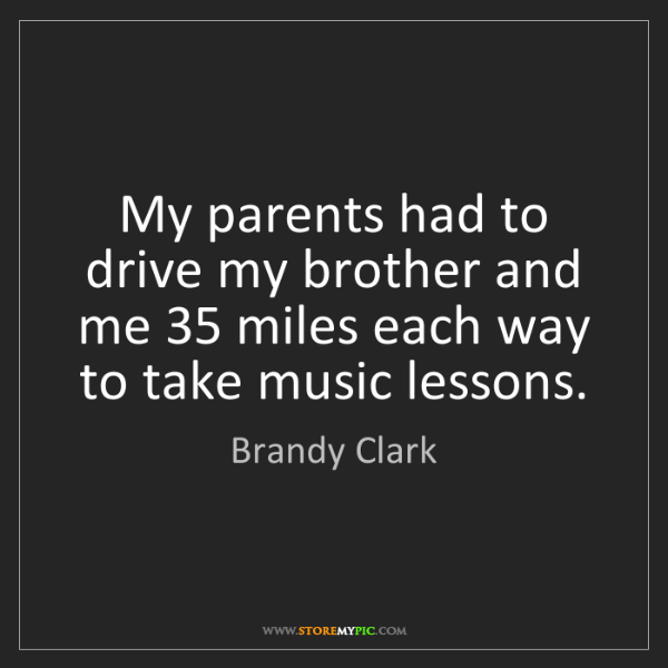 Brandy Clark: My parents had to drive my brother and me 35 miles each...