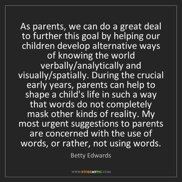 Betty Edwards: As parents, we can do a great deal to further this goal...
