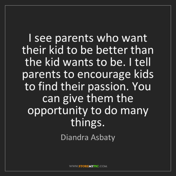 Diandra Asbaty: I see parents who want their kid to be better than the...