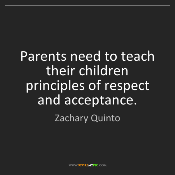 Zachary Quinto: Parents need to teach their children principles of respect...