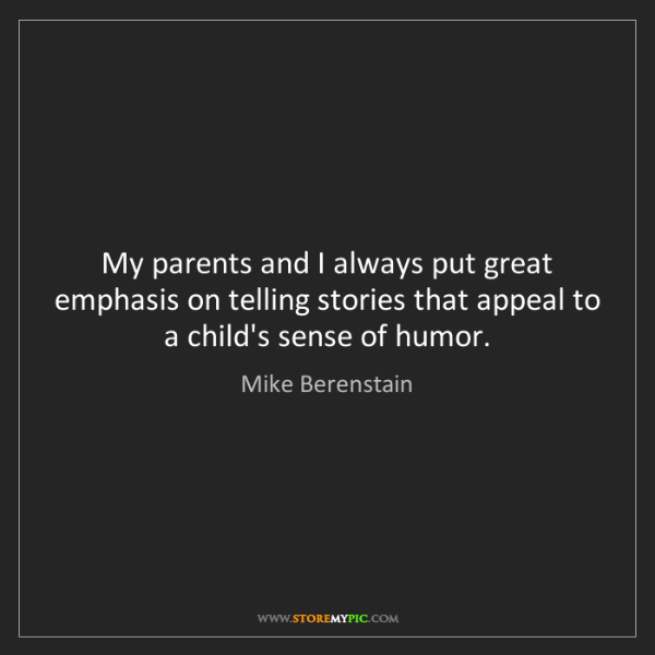 Mike Berenstain: My parents and I always put great emphasis on telling...