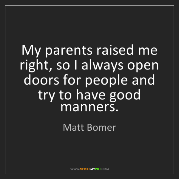 Matt Bomer: My parents raised me right, so I always open doors for...