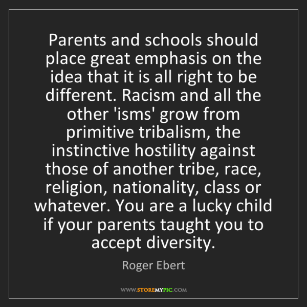 Roger Ebert: Parents and schools should place great emphasis on the...