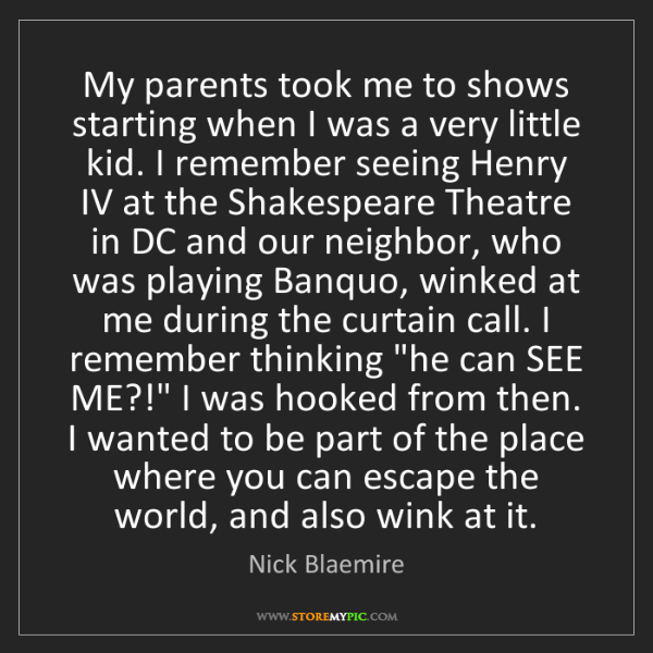 Nick Blaemire: My parents took me to shows starting when I was a very...
