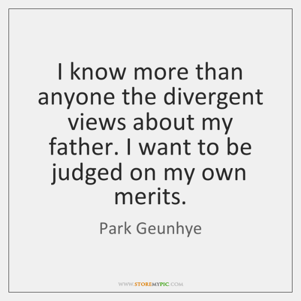 I know more than anyone the divergent views about my father. I ...