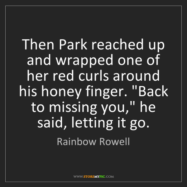 Rainbow Rowell: Then Park reached up and wrapped one of her red curls...