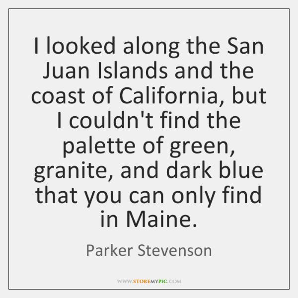 I looked along the San Juan Islands and the coast of California, ...