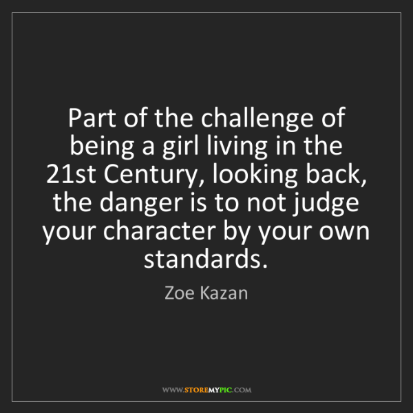 Zoe Kazan: Part of the challenge of being a girl living in the 21st...