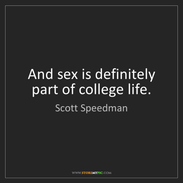 Scott Speedman: And sex is definitely part of college life.