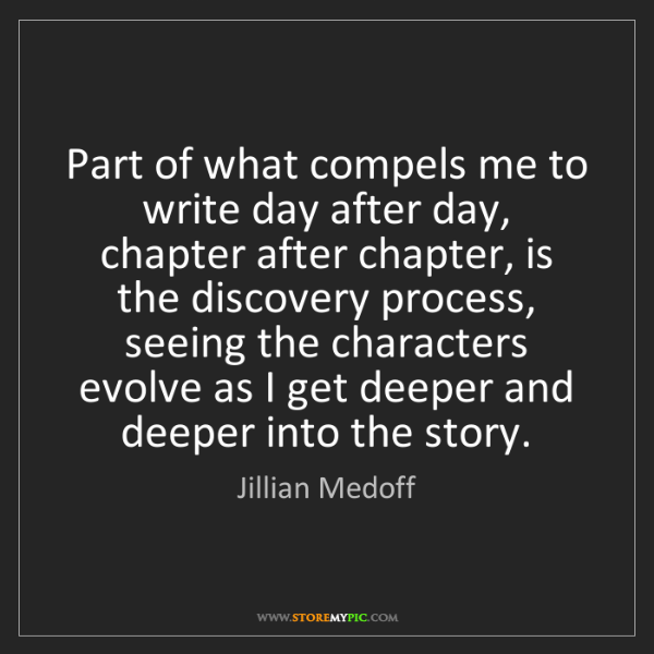 Jillian Medoff: Part of what compels me to write day after day, chapter...