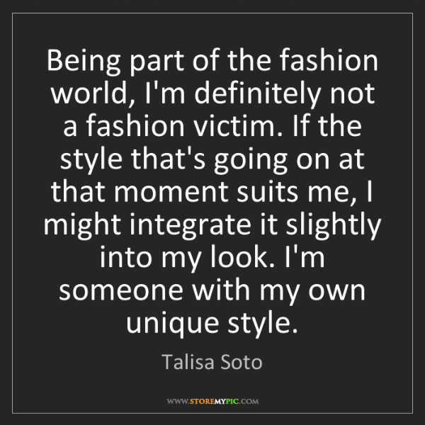 Talisa Soto: Being part of the fashion world, I'm definitely not a...
