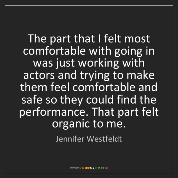 Jennifer Westfeldt: The part that I felt most comfortable with going in was...