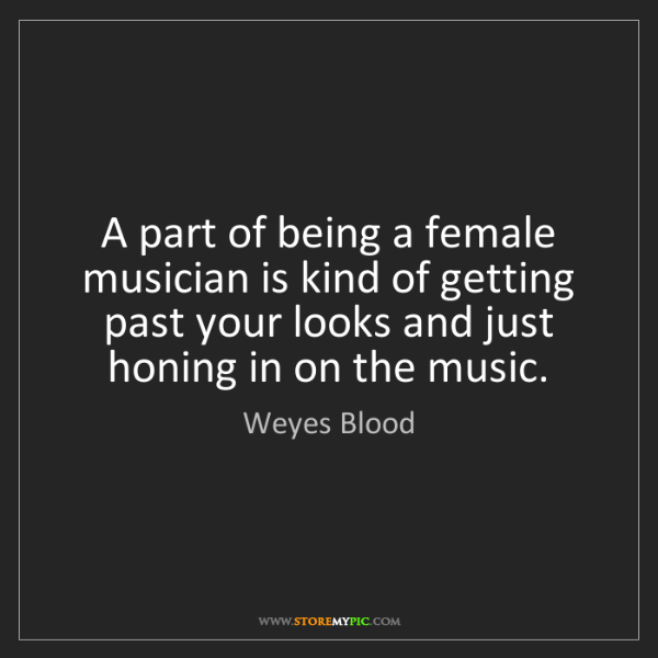 Weyes Blood: A part of being a female musician is kind of getting...