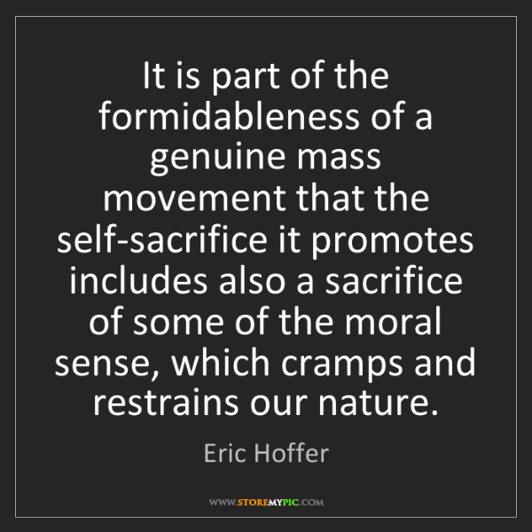 Eric Hoffer: It is part of the formidableness of a genuine mass movement...