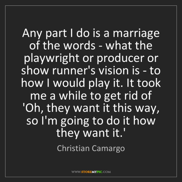 Christian Camargo: Any part I do is a marriage of the words - what the playwright...