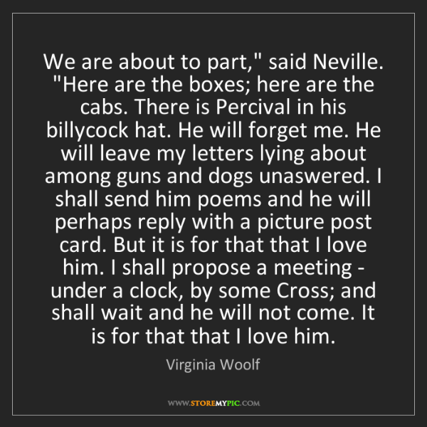 """Virginia Woolf: We are about to part,"""" said Neville. """"Here are the boxes;..."""