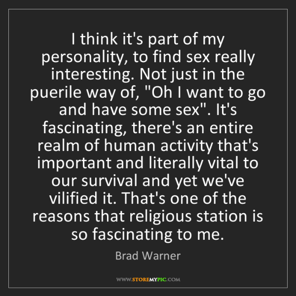 Brad Warner: I think it's part of my personality, to find sex really...
