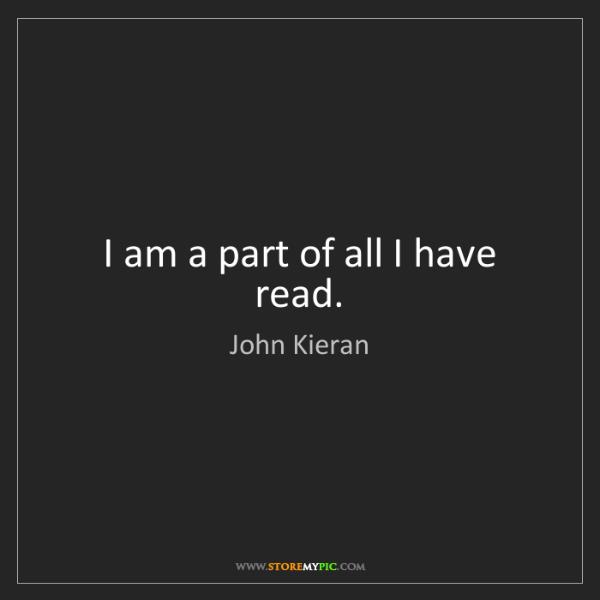 John Kieran: I am a part of all I have read.