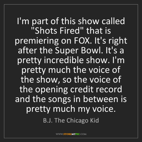 """B.J. The Chicago Kid: I'm part of this show called """"Shots Fired"""" that is premiering..."""