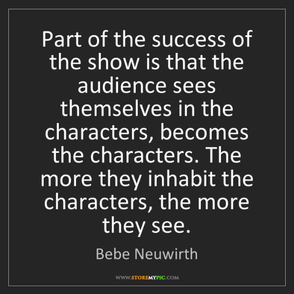 Bebe Neuwirth: Part of the success of the show is that the audience...