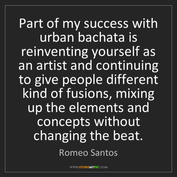 Romeo Santos: Part of my success with urban bachata is reinventing...
