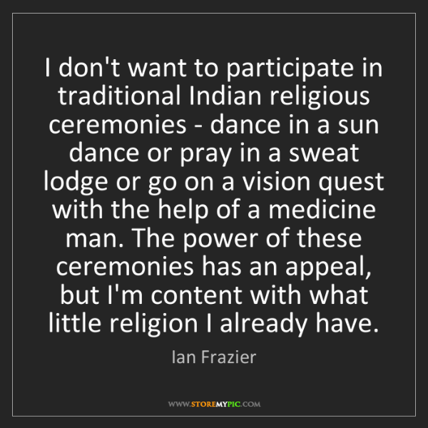 Ian Frazier: I don't want to participate in traditional Indian religious...
