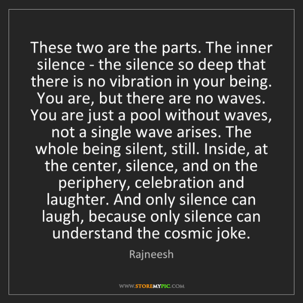 Rajneesh: These two are the parts. The inner silence - the silence...