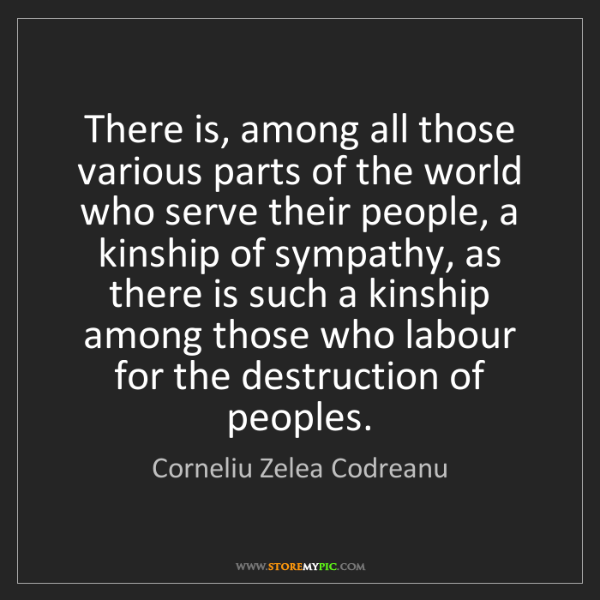 Corneliu Zelea Codreanu: There is, among all those various parts of the world...