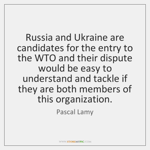 Russia and Ukraine are candidates for the entry to the WTO and ...