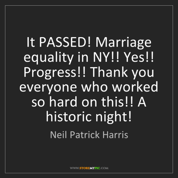 Neil Patrick Harris: It PASSED! Marriage equality in NY!! Yes!! Progress!!...