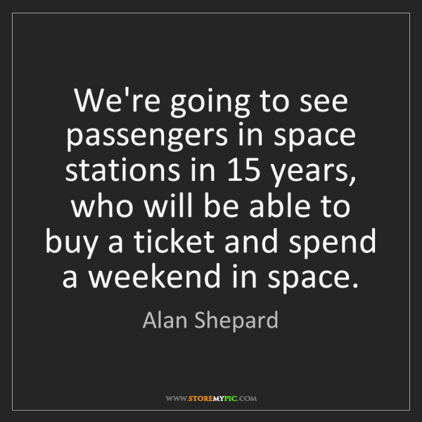 Alan Shepard: We're going to see passengers in space stations in 15...