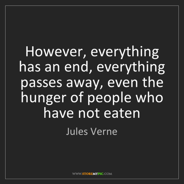 Jules Verne: However, everything has an end, everything passes away,...