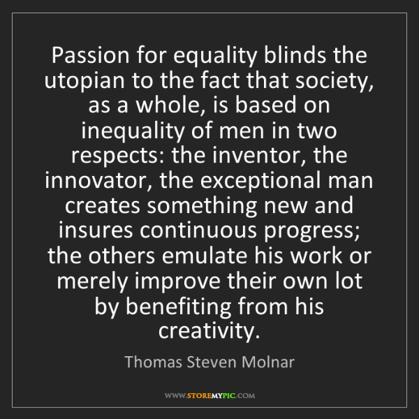 Thomas Steven Molnar: Passion for equality blinds the utopian to the fact that...