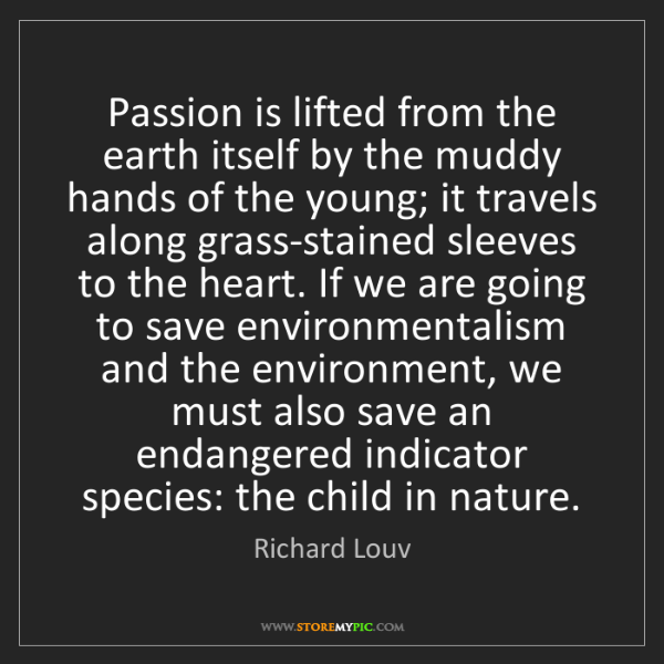 Richard Louv: Passion is lifted from the earth itself by the muddy...